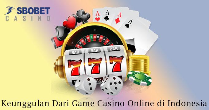 Keunggulan Dari Game Casino Online di Indonesia