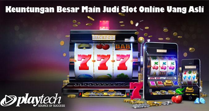 Keuntungan Besar Main Judi Slot Online Uang Asli