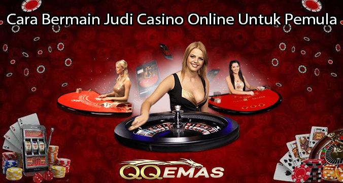 Cara Bermain Judi Casino Online Untuk Pemula