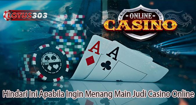 Hindari Ini Apabila Ingin Menang Main Judi Casino Online