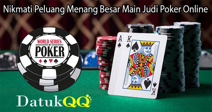Nikmati Peluang Menang Besar Main Judi Poker Online