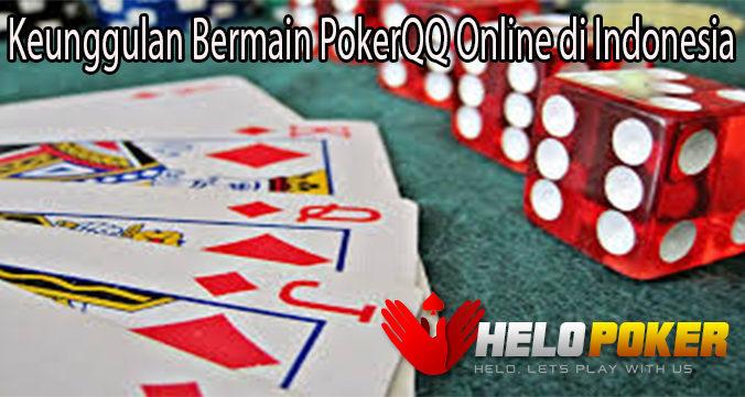 Keunggulan Bermain PokerQQ Online di Indonesia